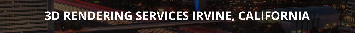 3D RENDERING SERVICES IRVINE, CALIFORNIA