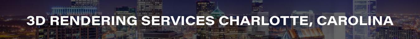 3D Rendering Services Charlotte, Carolina