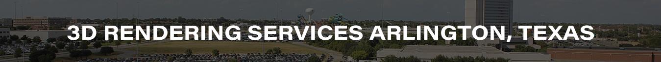 3D Rendering Services Arlington, Texas