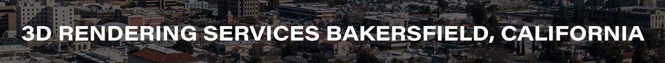 3D Rendering Services Bakersfield, California