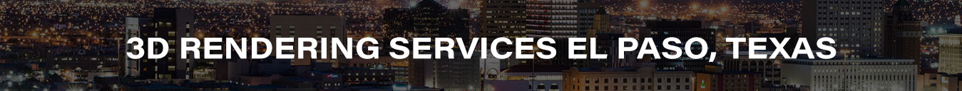 3D Rendering Services El Paso, Texas