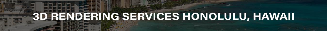 3D Rendering Services Honolulu, Hawaii