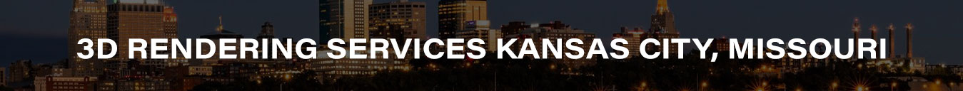 3D Rendering Services Kansas City, Missouri