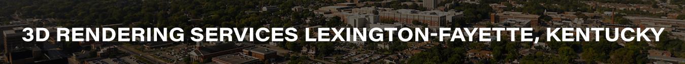 3D Rendering Services Lexington-Fayette, Kentucky