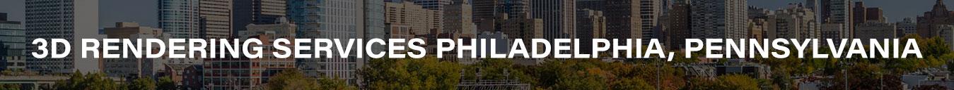 3D Rendering Services Philadelphia, Pennsylvania