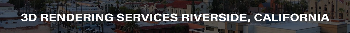 3D Rendering Services Riverside, California