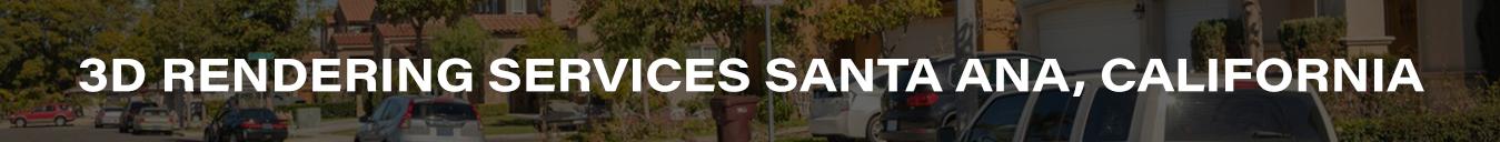 3D Rendering Services Santa Ana, California