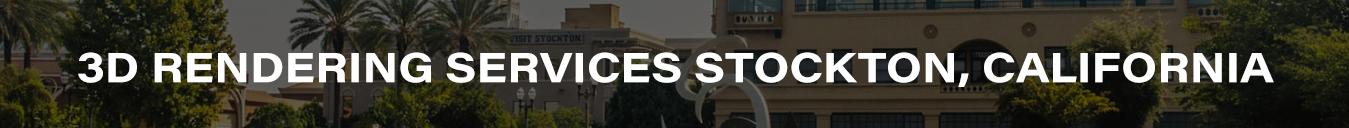 3D Rendering Services Stockton, California
