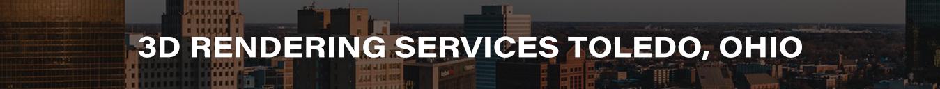 3D Rendering Services Toledo, Ohio